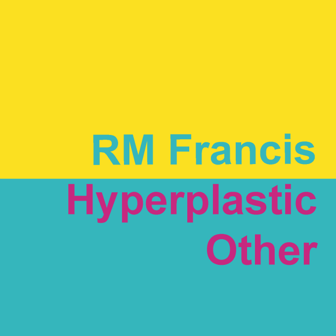 RM Francis - Hyperplastic Other - cover